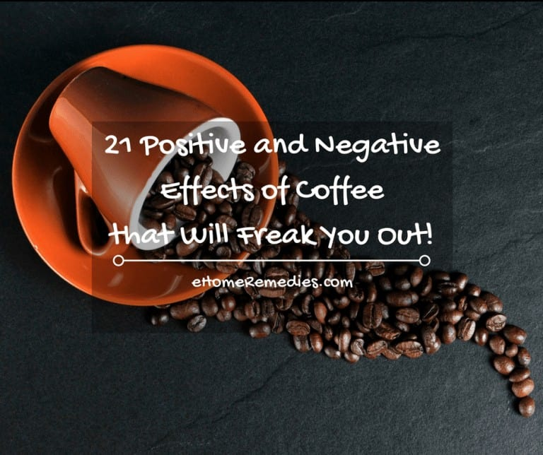 21 Positive and Negative Effects of Coffee that Will Freak You Out!