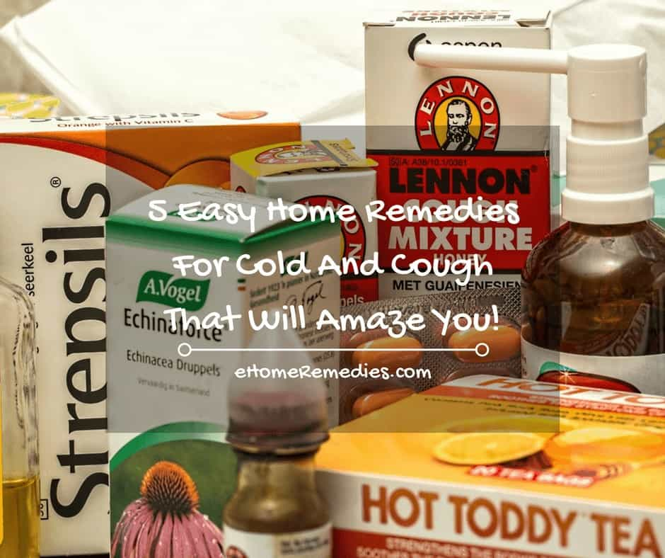 5 Easy Home Remedies For Cold And Cough That Will Amaze You!
