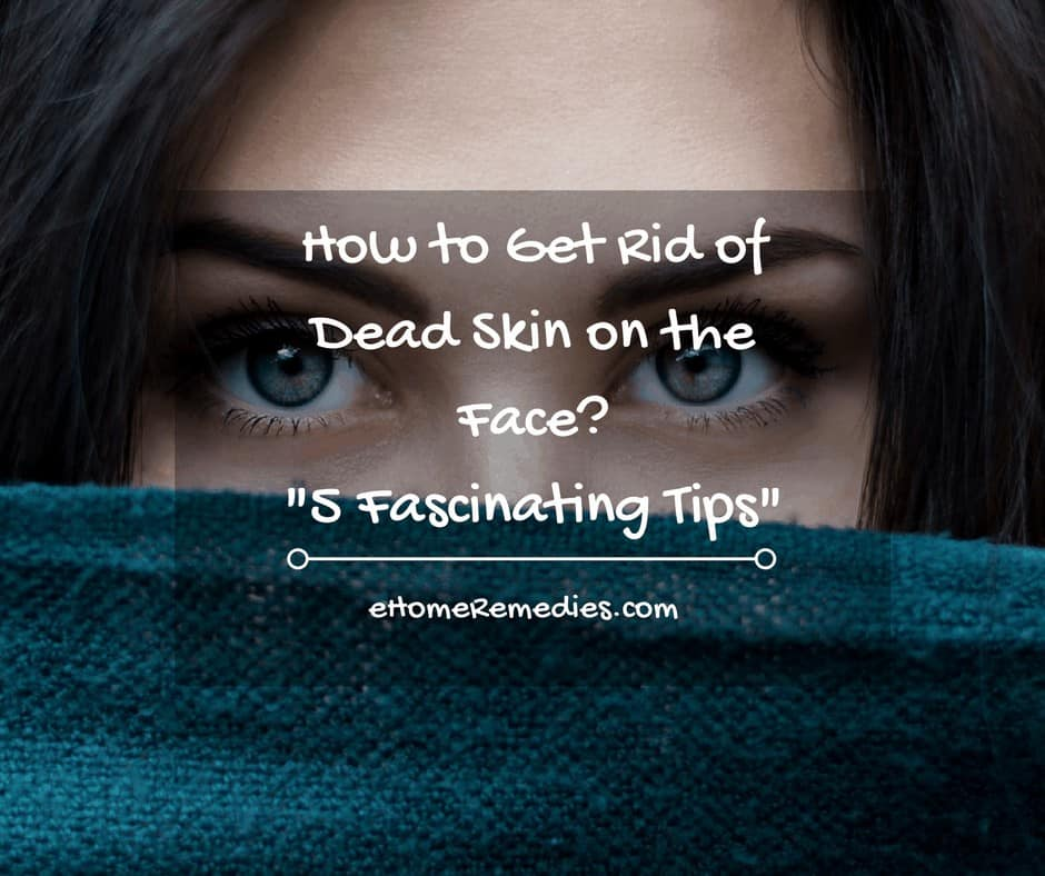 How to Get Rid of Dead Skin on the Face