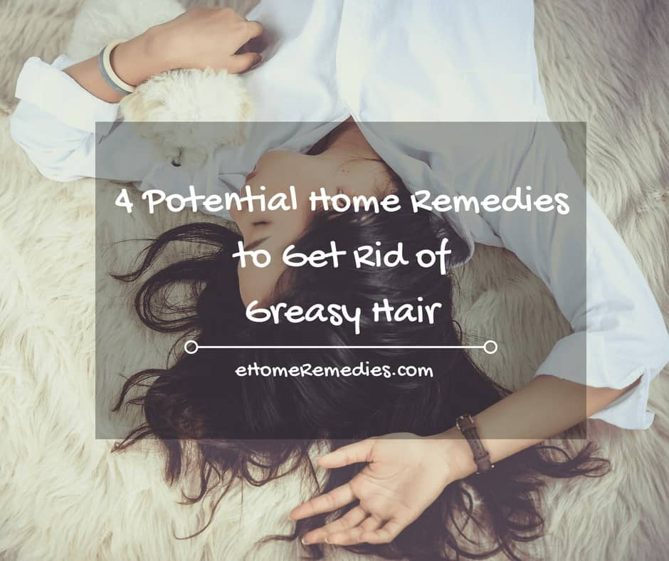 Home Remedies to Get Rid of Greasy Hair