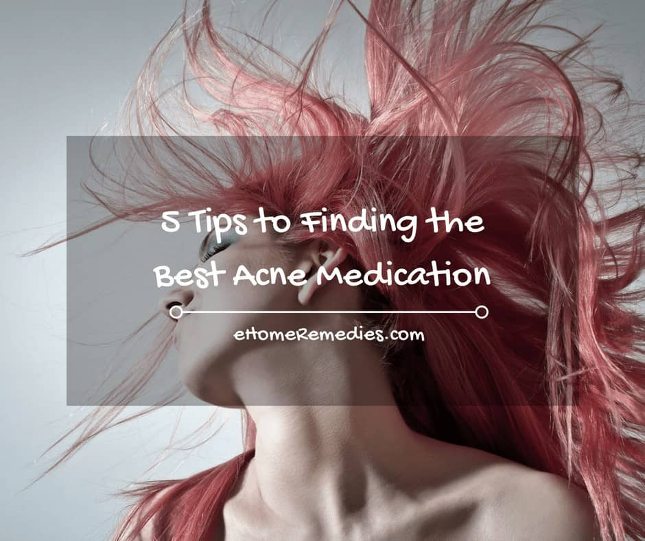 5 Tips to Finding the Best Acne Medication