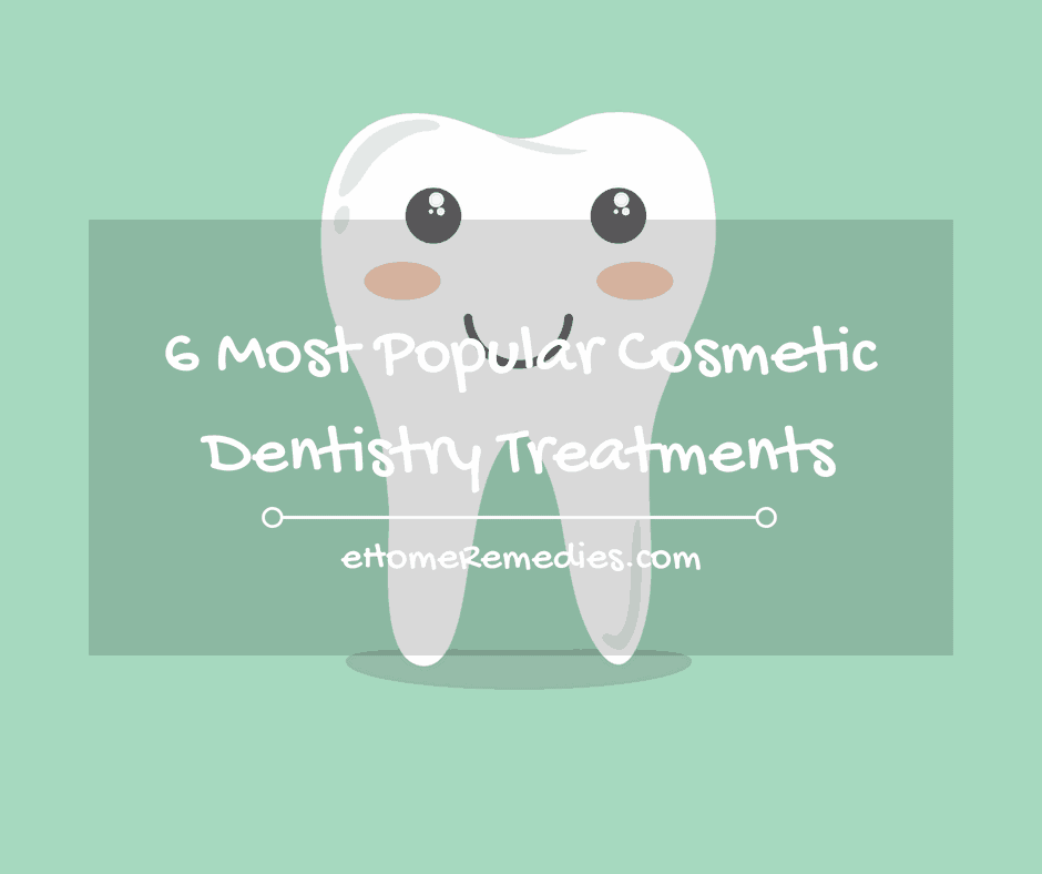 6 Most Popular Cosmetic Dentistry Treatments