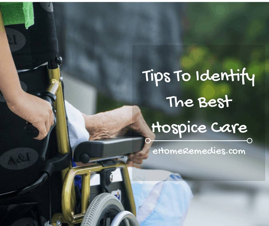 Tips To Identify The Best Hospice Care