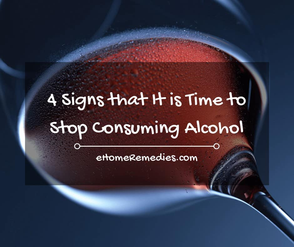 4 Signs that It is Time to Stop Consuming Alcohol