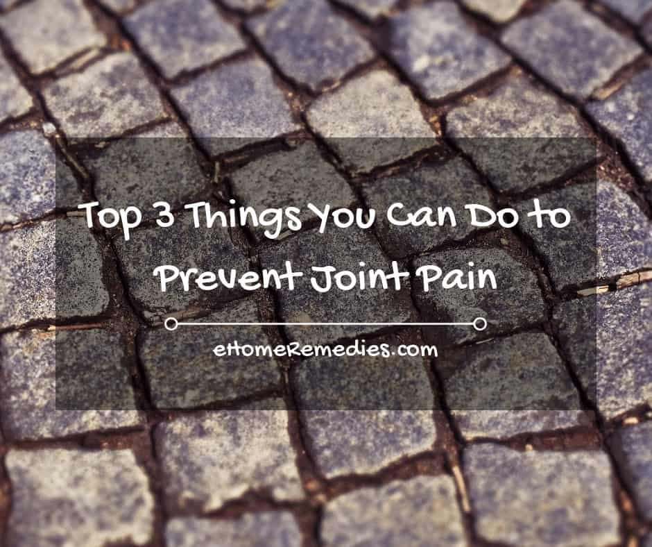 Top 3 Things You Can Do to Prevent Joint Pain