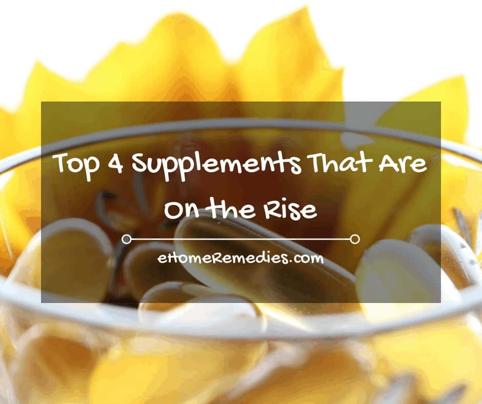 Top 4 Supplements That Are On the Rise