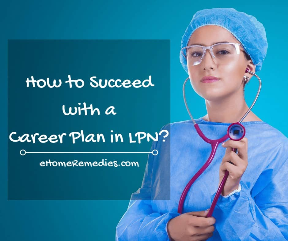 How to Succeed with a Career Plan in LPN_
