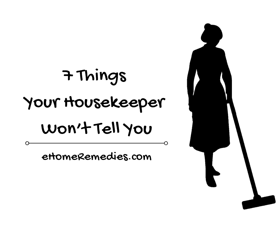 7 Things Your Housekeeper Won't Tell You
