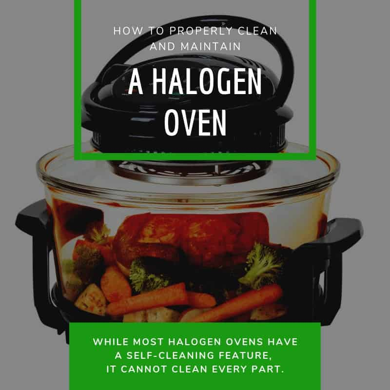 How To Properly Clean And Maintain A Halogen Oven