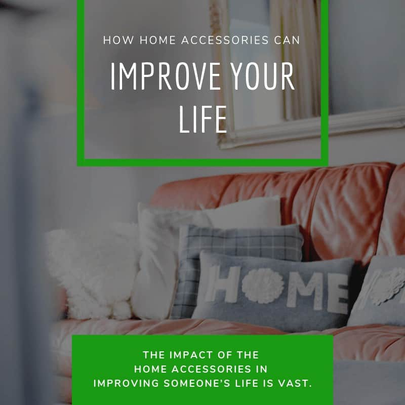 How Home Accessories Can Improve Your Life