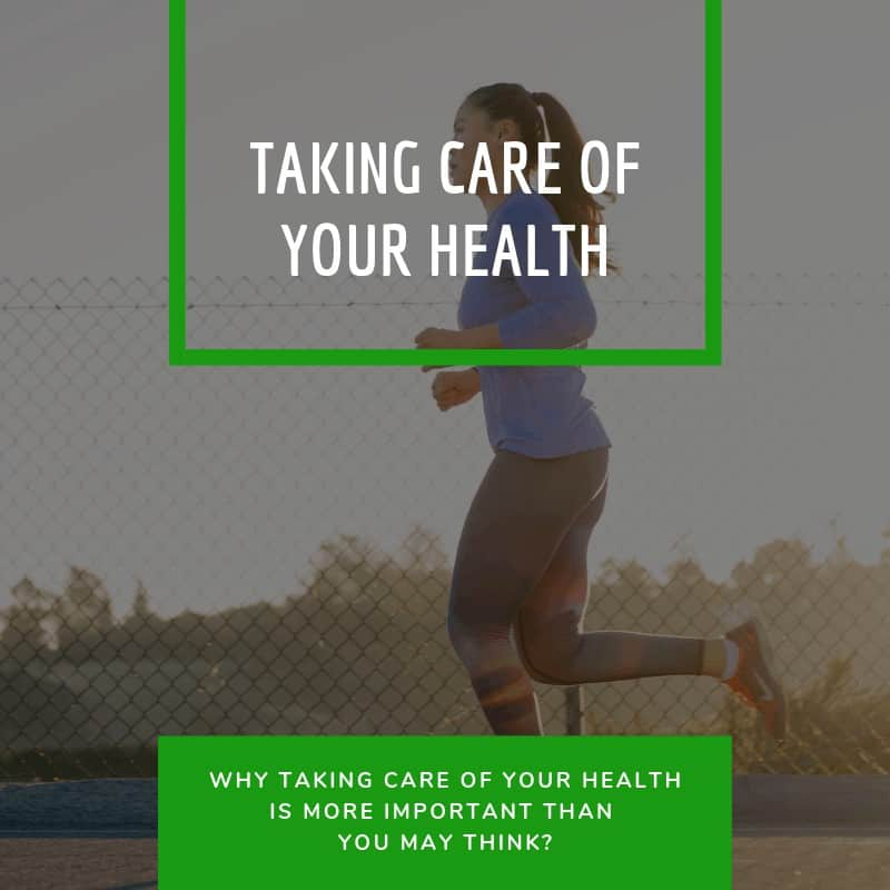 Why Taking Care of Your Health Is More Important Than You May Think