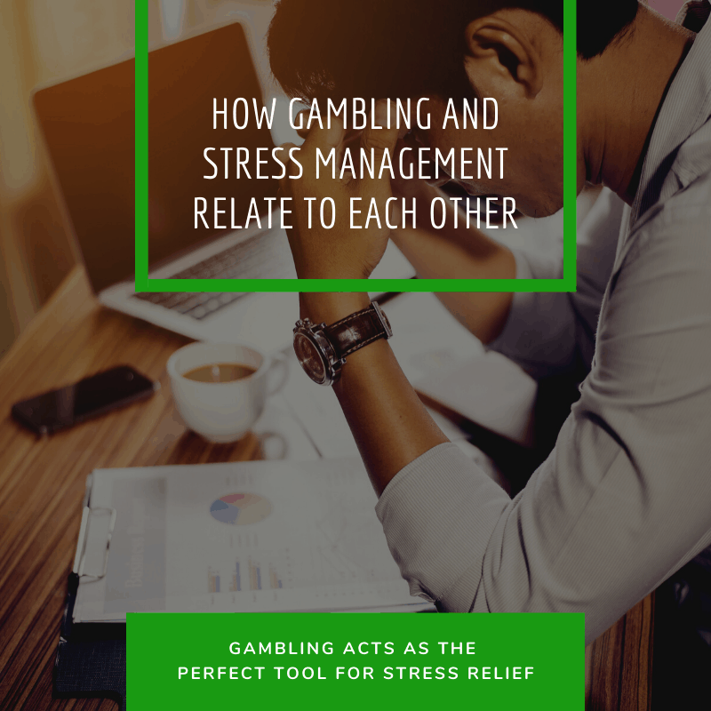 How Gambling and Stress Management Relate to Each Other