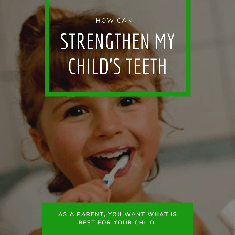 How can I strengthen my childs teeth