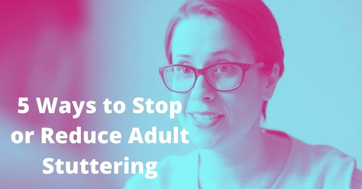 5 Ways to Stop or Reduce Adult Stuttering