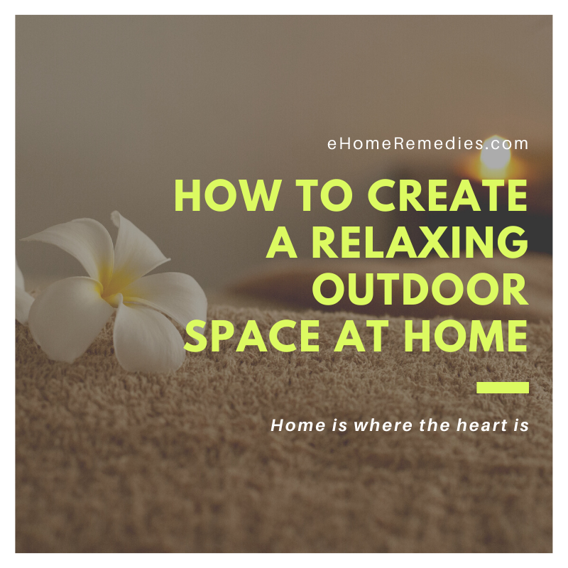 How To Create A Relaxing Outdoor Space At Home